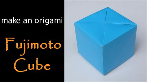 Make An Origami Cube - make an origami fujimoto cube