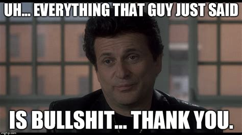 Bullshit Meme - my cousin vinny being blunt imgflip