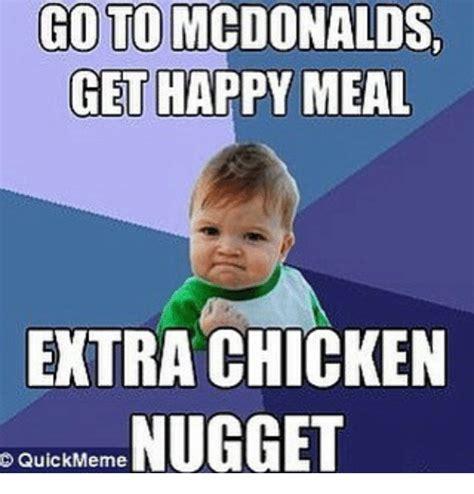 Macdonalds Meme - go to mcdonalds get happy meal extra chicken nugget