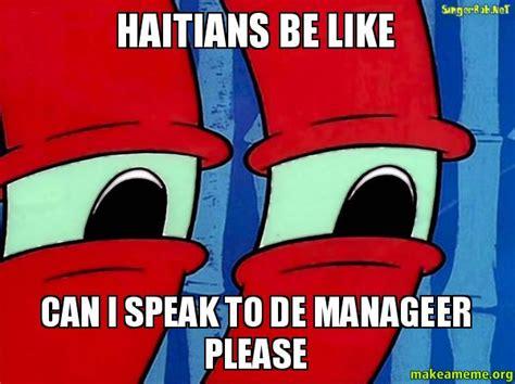 Haitian Meme - haitians be like can i speak to de manageer please