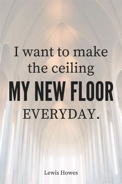 Up To The Ceiling To The Floor Song by I Want To Make The Ceiling New Floor Everyday Picture Quotes