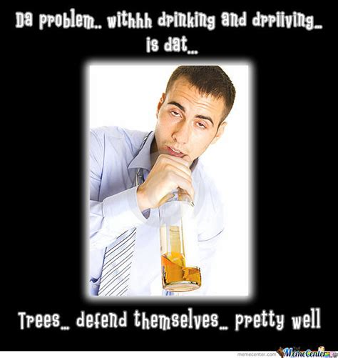 Drinking Problem Meme - the problem with drinking and driving by mieder meme center