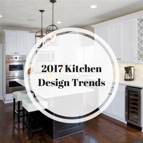 2017 kitchen trends 2017 kitchen design trends let s face it