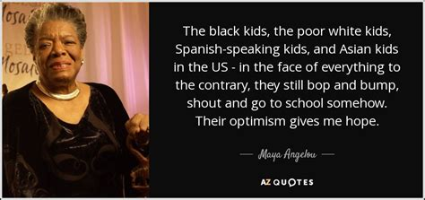 maya angelou biography in spanish maya angelou quote the black kids the poor white kids