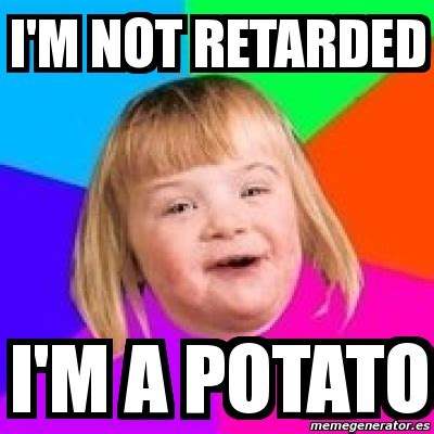 I M A Barbie Girl Meme - meme retard girl i m not retarded i m a potato 1106811