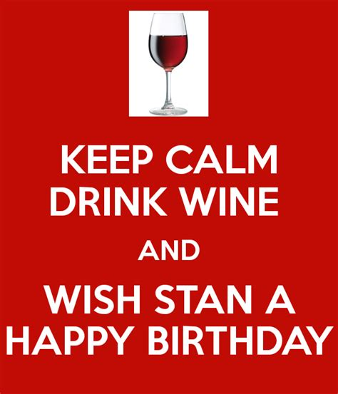 birthday drink wine keep calm drink wine and wish stan a happy birthday poster