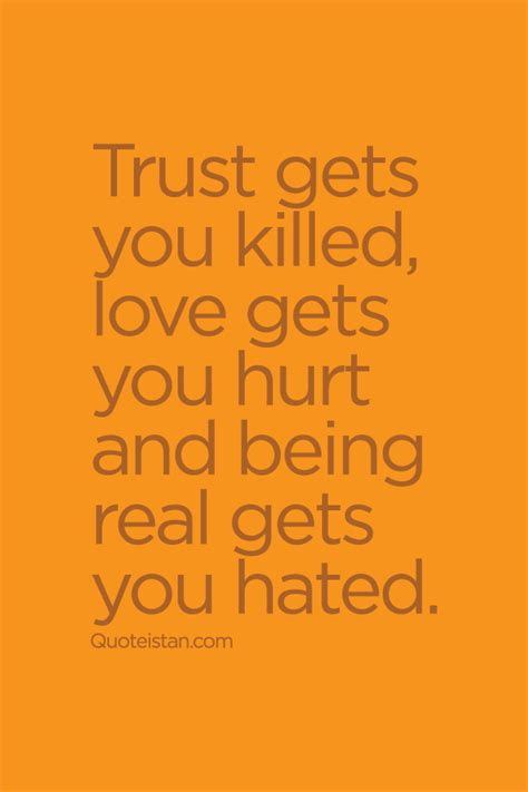 being real quotes trust gets you killed gets you hurt and being real