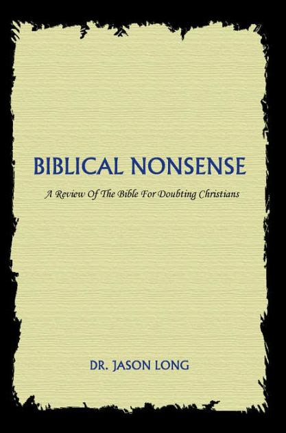 libro biblical nonsense a review biblical nonsense a review of the bible for doubting christians by jason long paperback