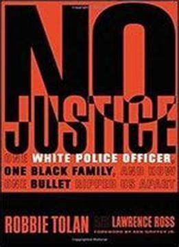 no justice one white officer one black family and how one bullet ripped us apart books no justice one white officer one black family