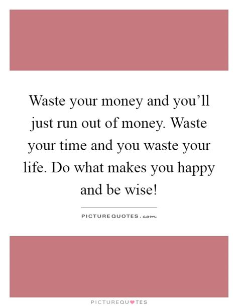 6 Reasons Why Your Money Just Disappears by Waste Your Money And You Ll Just Run Out Of Money Waste