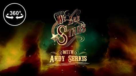 andy serkis vr we are stars with andy serkis 360 vr video youtube