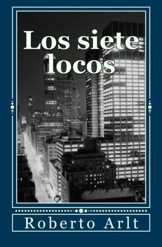 los informantes spanish edition los siete locos spanish edition 9781478286479 slugbooks