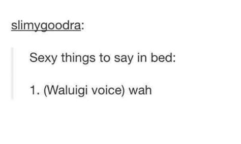 things to say in bed 25 best memes about waluigi voice waluigi voice memes