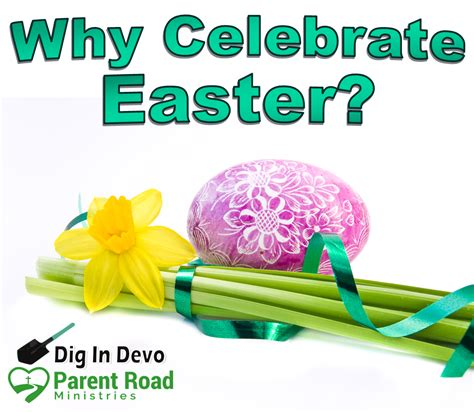 why celebrate dig in devo why celebrate easter parent road ministries