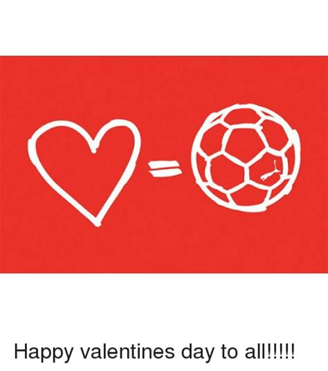 happy valentines day to all happy valentines day to all soccer meme on sizzle