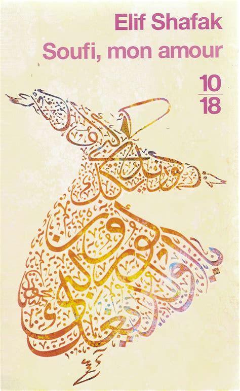 soufi mon amour soufi mon amour un livre de elif shafak