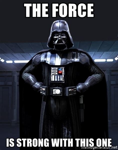 The Force Is Strong With This One Meme - the force is strong with this one darth vader meme