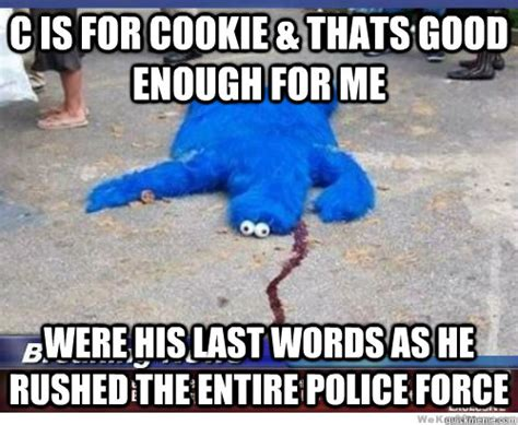 Murder Meme - c is for cookie thats good enough for me were his last