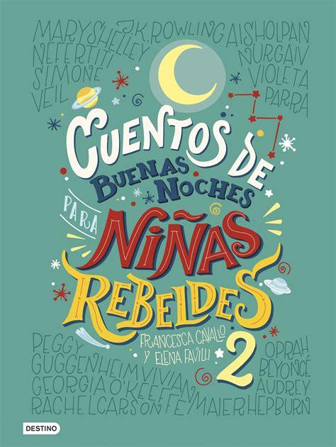 libro cuentos de buenas noches cuentos de buenas noches para ni 241 as rebeldes 2 planeta de libros
