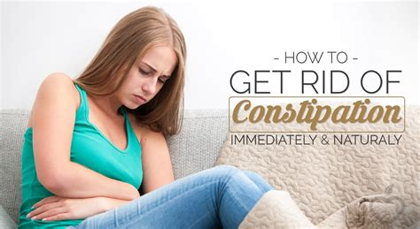 how to get rid of a how to get rid of constipation immediately and naturally