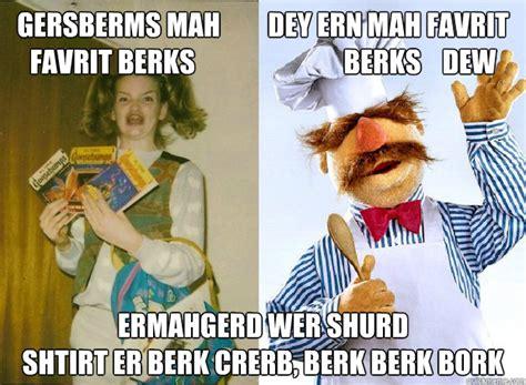 Berk Meme - gersberms mah dey ern mah favrit favrit berks berks dew