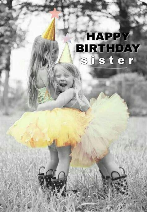 happy birthday sister happy birthday pinterest happy birthday sister happy birthday