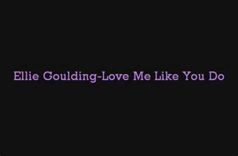 love me like you do images ellie goulding love me like you do lyrics izlesene
