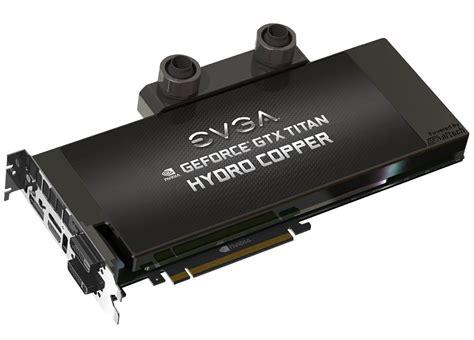 Vga Card Gtx Titan evga unveils gtx titan hydrocopper signature series