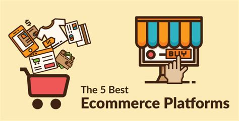 best ecommerce the 5 best ecommerce platforms for your business