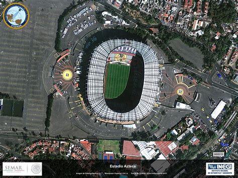 imágenes estadio azteca imagenes satelitales secretar 237 a de marina gobierno