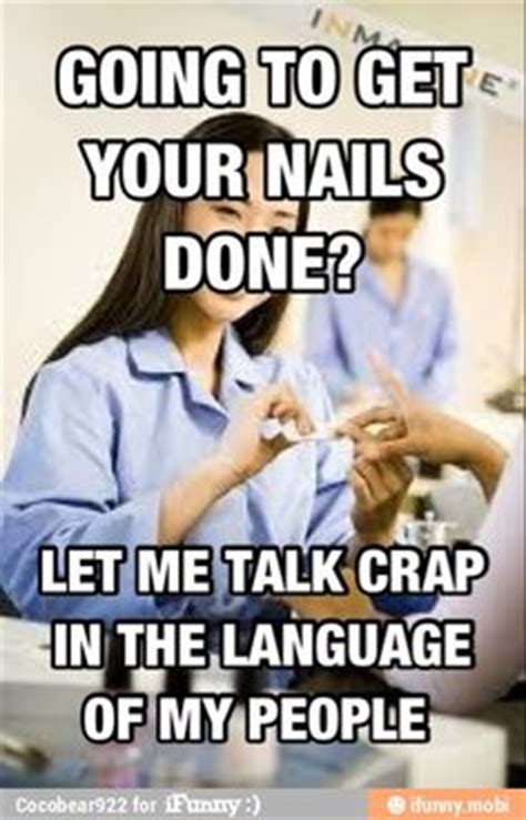 Asian Nail Salon Meme - 1000 images about asian girl problems on pinterest girl