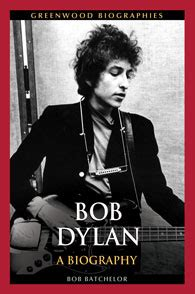 bob dylan biography song list bob dylan a biography greenwood abc clio