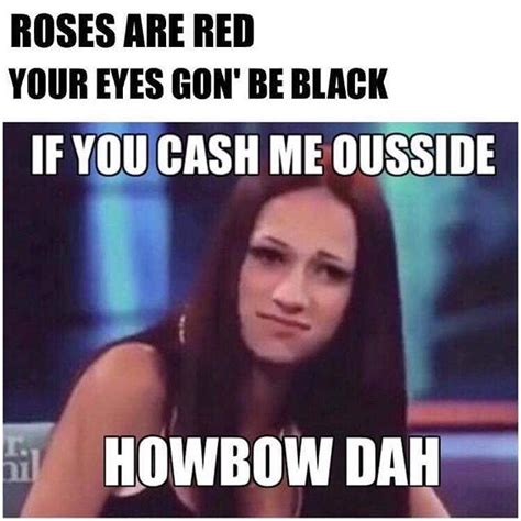 roses are red cash me ousside howbow dah know your meme