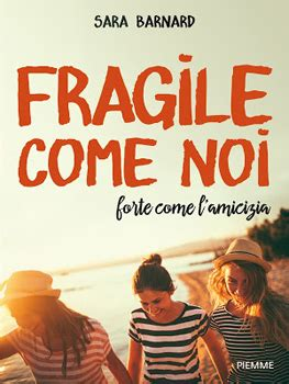 libro fragile things recensione fragile come noi forte come l amicizia libro di sara barnard