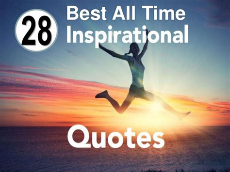 28 best all time inspirational quotes 28 best all time inspirational quotes