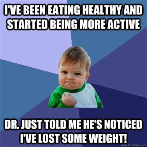 Eat Healthy Meme - i ve been eating healthy and started being more active dr