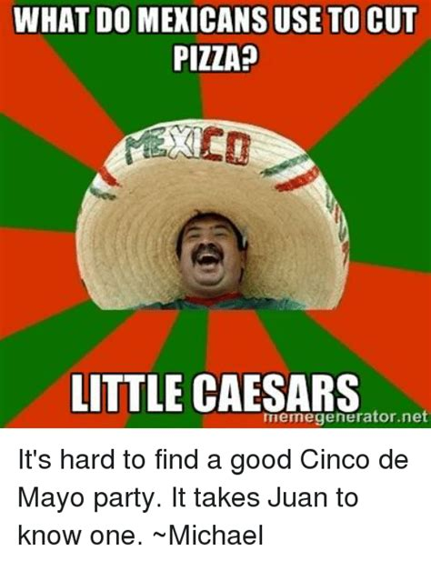 Memes 5 De Mayo - what do mexicans use to cut pizza little caesars net it s
