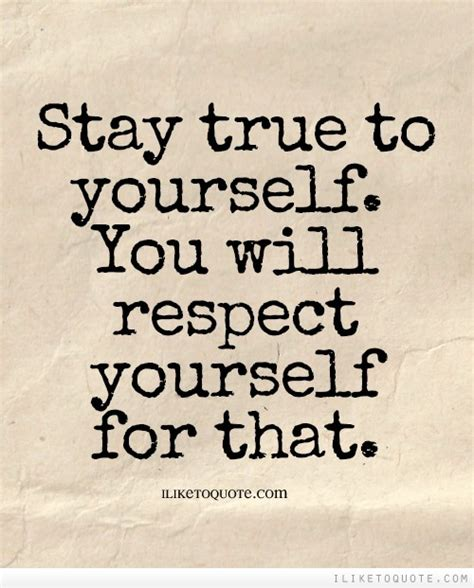 9 Ways To Stay True To Yourself by True To Yourself Quotes Quotesgram