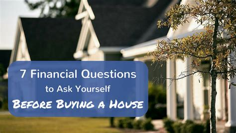 questions to ask about buying a house 7 financial questions to ask yourself before buying a house