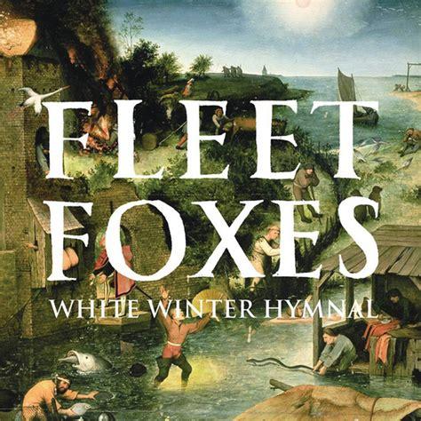 best fleet foxes songs white winter hymnal album by fleet foxes lyreka