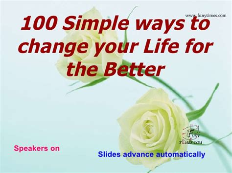 Ways To Change Your For The Better by 100 Simple Ways To Change Your Better
