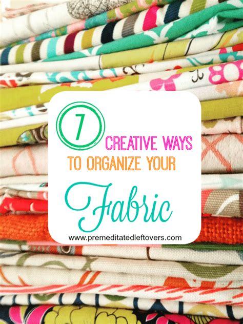 7 Ways To Organize by 7 Creative Ways To Organize Your Fabric