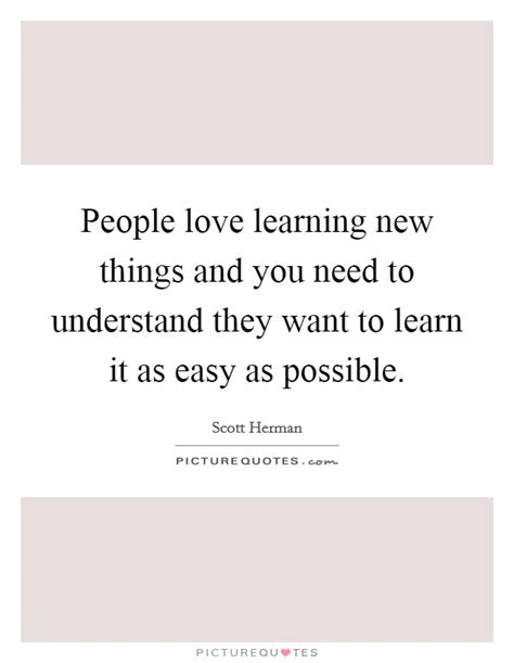 learning new things and you need to understand learning new things and you need to understand they picture quotes