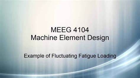 design of machine elements youtube machine element design v14 fluctuating load exle
