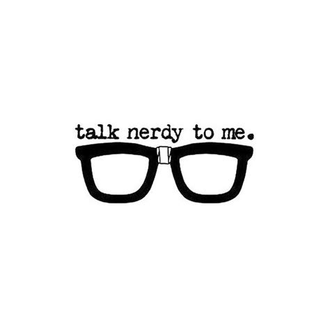 talk nerdy to me girl talk nerdy to me pictures photos and images for facebook