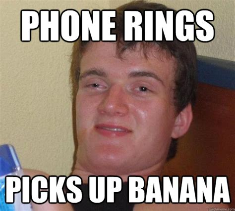 Banana Phone Meme - phone rings picks up banana 10 guy quickmeme