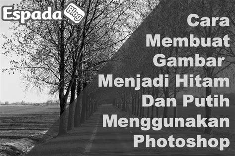 cara membuat foto menjadi kartun hitam putih dengan photoshop cara membuat foto menjadi hitam putih dengan photoshop
