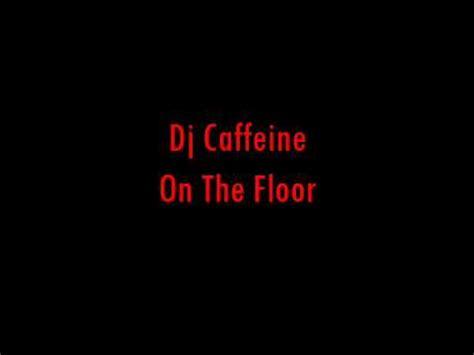 On The Floor Lyrics by On The Floor Lyrics Dj Caffeine Image Search Results
