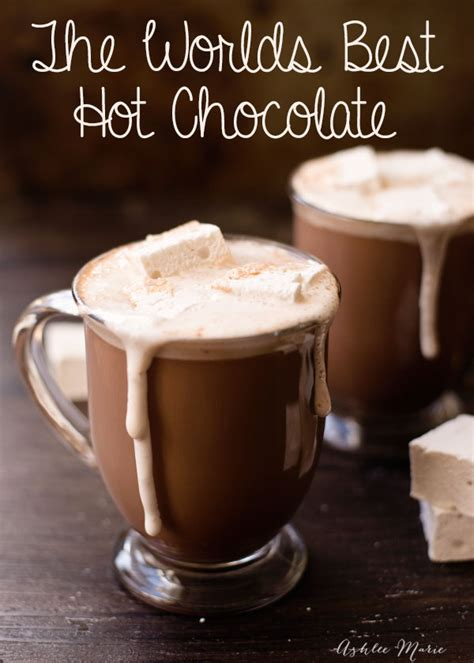 best hot chocolate recipe the worlds best hot chocolate ashlee marie