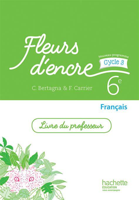 libro franais 6e cycle 3 livre fleurs d encre fran 231 ais cycle 3 6e livre du professeur 233 d 2016 fran 231 oise carrier
